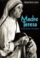 Madre Teresa. La sua gente, il suo lavoro - Desmond Doig