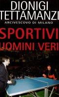 Sportivi uomini veri - Tettamanzi Dionigi