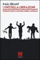 I vinti della liberazione. Epurazioni, esecuzioni, eliminazioni sommarie in Europa dopo la Seconda guerra mondiale - Sérant Paul