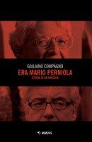 Era Mario Perniola. Storia di un'amicizia - Compagno Giuliano