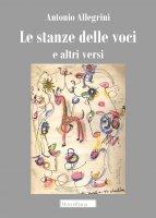 Stanze delle voci e altri versi. (Le) - Antonio Allegrini
