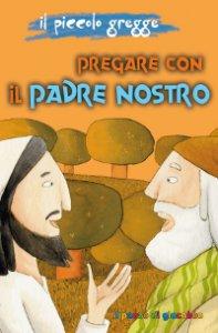 Copertina di 'Pregare con il Padre Nostro'