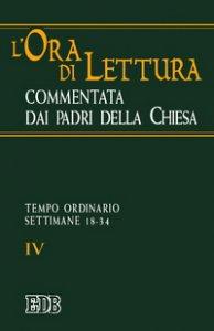 Copertina di 'L'ora di lettura commentata dai Padri della Chiesa [vol_4] / Tempo ordinario: settimane 18-34'