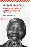 Lungo cammino verso la libertà. Autobiografia - Nelson Mandela