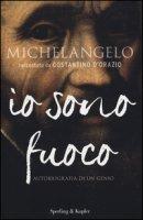 Michelangelo. Io sono fuoco - D'Orazio Costantino