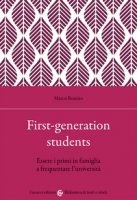 First-generation students. Essere i primi in famiglia a frequentare l'università - Romito Marco