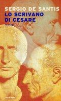 Lo scrivano di Cesare - De Santis Sergio