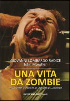 Una vita da zombie. Vita privata e carriera di una star dell'horror. Ediz. integrale - Lombardo Radice Giovanni