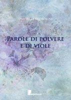 Parole di polvere e di viole - Sandrolini Daniela