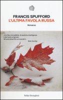 L' ultima favola russa - Spufford Francis