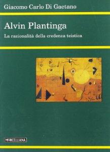 Copertina di 'Alvin Plantinga. La razionalità della credenza teistica'