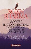 Scopri il tuo destino con il monaco che vendette la sua Ferrari. I sette stadi del risveglio di sé - Sharma Robin S.