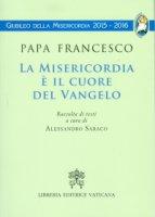La Misericordia è il cuore del Vangelo - Francesco (Jorge Mario Bergoglio)