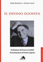 Il divino egoista - Bertolucci Attilio, Fasoli Doriano