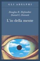 L' io della mente - Hofstadter Douglas R., Dennett Daniel C.