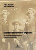 Libertari cetraresi in Argentina. Dall'Aggruppazione libertaria cetrarese a Umanità Nova (1923-1932) - Pagliaro Angelo, Attanasio Paolo