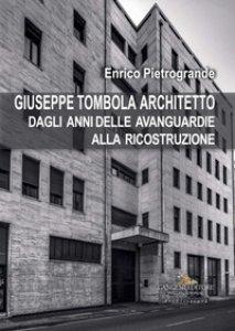 Copertina di 'Giuseppe Tombola architetto. Dagli anni delle avanguardie alla ricostruzione'