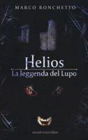 Helios. La leggenda del Lupo - Ronchetto Marco