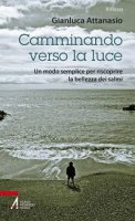 Camminando verso la luce - Gianluca Attanasio