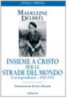 Insieme a Cristo per le strade del mondo / Corrispondenza 1942-1952 - Delbrêl Madeleine