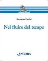 Nel fluire del tempo - Pezzini Domenico