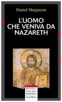 L'uomo che veniva da Nazareth. Che cosa si può sapere oggi su Gesù - Marguerat Daniel