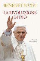 La rivoluzione di Dio - Benedetto XVI (Joseph Ratzinger)