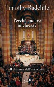 Copertina di 'Perché andare in Chiesa? Il dramma dell'eucarestia'
