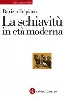 La schiavitù in età moderna - Patrizia Delpiano