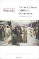 La concezione cristiana del mondo - Pavel A. Florenskij