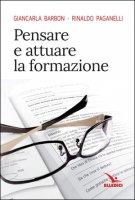 Pensare e attuare la formazione - Giancarla Barbon, Rinaldo Paganelli