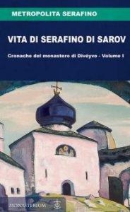Copertina di 'Vita di Serafino di Sarov. Cronache del monastero di Divéyvo vol.1'