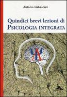 Quindici brevi lezioni di psicologia integrata - Imbasciati Antonio