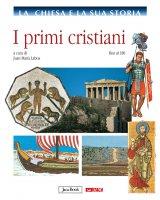La Chiesa e la sua storia. 1: I primi cristiani fino al 180.