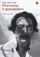 Perverso e paranoico. Scritti 1927-1933 - Dalì Salvador