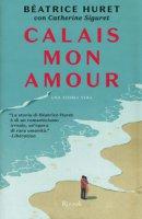 Calais mon amour - Siguret Catherine, Huret Beatrice