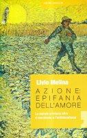 Azione. Epifania dell'amore. La morale cristiana oltre il moralismo e l'antimoralismo - Melina Livio