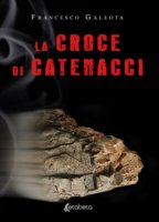 La croce di Catenacci - Galeota Francesco