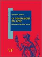 La generazione del bene. Gratuità ed esperienza morale - Botturi Francesco