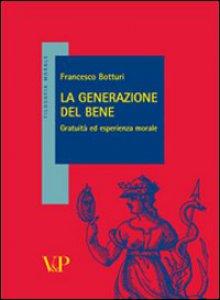 Copertina di 'La generazione del bene. Gratuità ed esperienza morale'