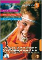 Adolescenti: Un viaggio, un'avventura - De Vanna Umberto