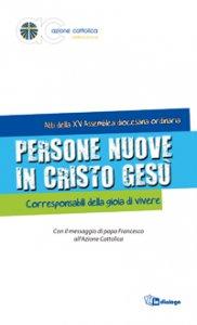 Copertina di 'Persone nuove in Cristo Gesù. Corresponsabili della gioia di vivere'