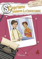 Scopriamo insieme la confessione - Antonella Pandini