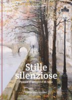 Stille silenziose. Poesie d'amore e di vita - Mauro Francesco