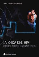 La sfida del BIM. Un percorso di adozione per progettisti e imprese - Rizzarda Chiara C., Gallo Gabriele