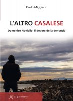 Altro casalese. Domenico Noviello, il dovere della denuncia. (L') - Paolo Miggiano