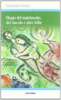 Elogio del matrimonio, del vincolo e altre follie - Christiane Singer