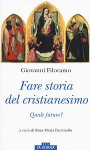 Copertina di 'Fare storia del cristianesimo. Quale futuro?.'