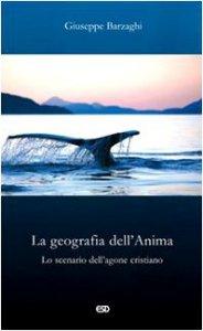Copertina di 'La geografia dell'Anima. Lo scenario dell'agone cristiano'