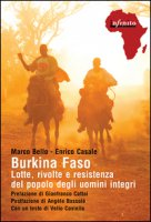 Burkina Faso. Lotte, rivolte e resistenza del popolo degli uomini integri - Bello Marco, Casale Enrico